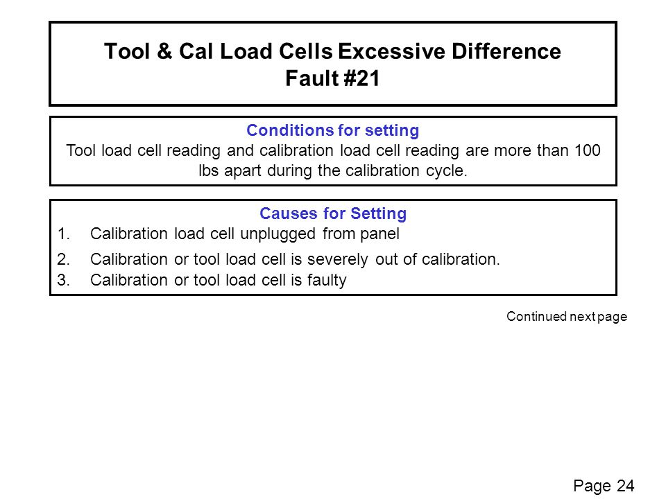 Tool & Cal Load Cells Excessive Difference Fault #21 Conditions for setting Tool load cell reading and calibration load cell reading are more than 100 lbs apart during the calibration cycle.