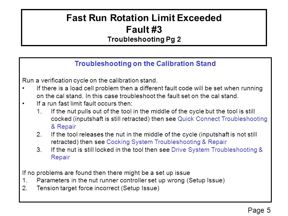 Fast Run Rotation Limit Exceeded Fault #3 Troubleshooting Pg 2 Troubleshooting on the Calibration Stand Run a verification cycle on the calibration stand.