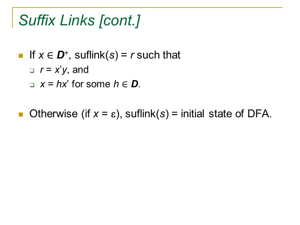 Suffix Links [cont.] If x ∈ D +, suflink(s) = r such that  r = x'y, and  x = hx' for some h ∈ D.