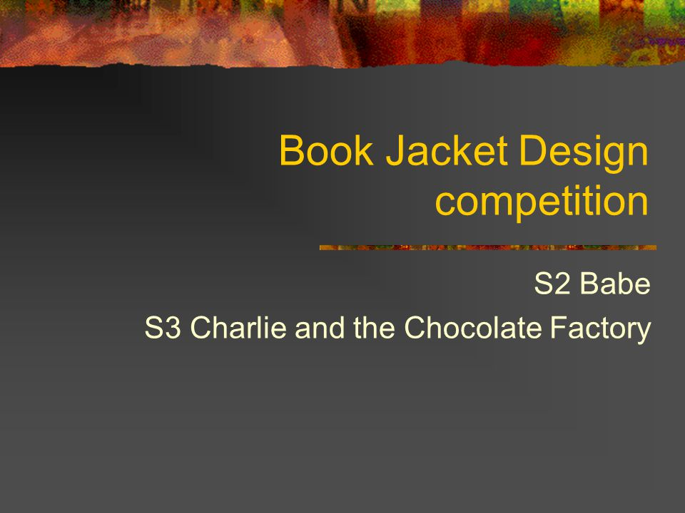 Book Jacket Design competition S2 Babe S3 Charlie and the Chocolate Factory