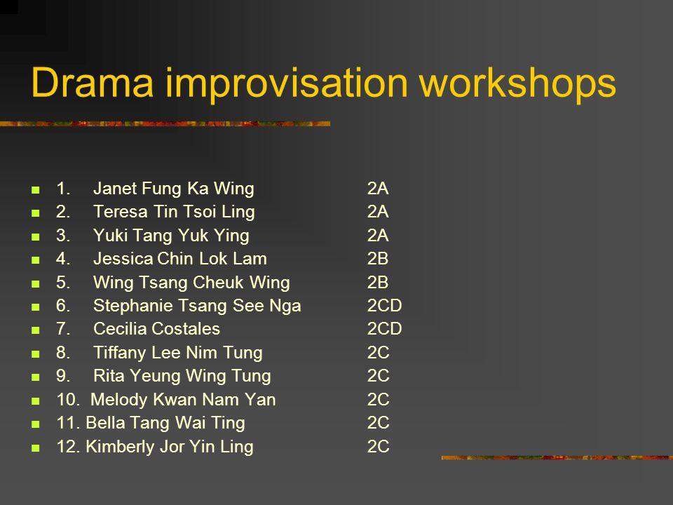 Drama improvisation workshops 1. Janet Fung Ka Wing 2A 2. Teresa Tin Tsoi Ling 2A 3. Yuki Tang Yuk Ying 2A 4. Jessica Chin Lok Lam 2B 5. Wing Tsang Ch