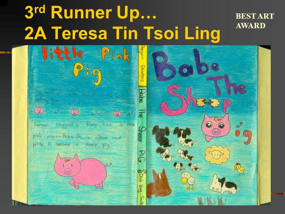 3 rd Runner Up … 2A Teresa Tin Tsoi Ling BEST ART AWARD