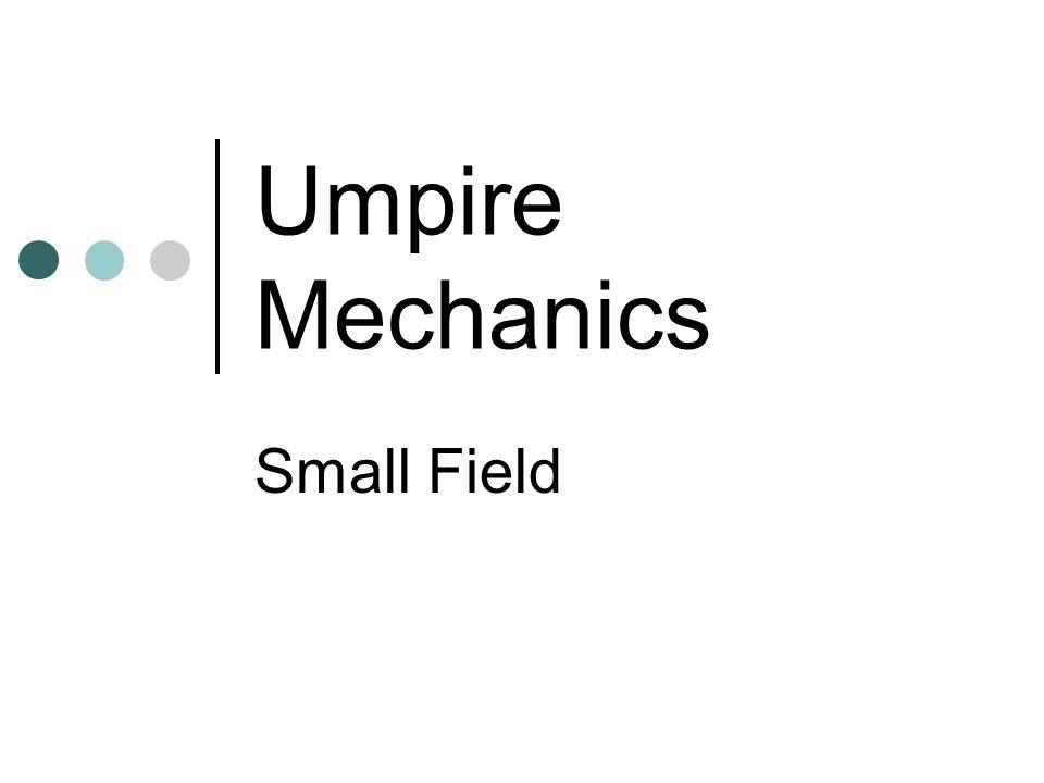 Umpire Mechanics Small Field