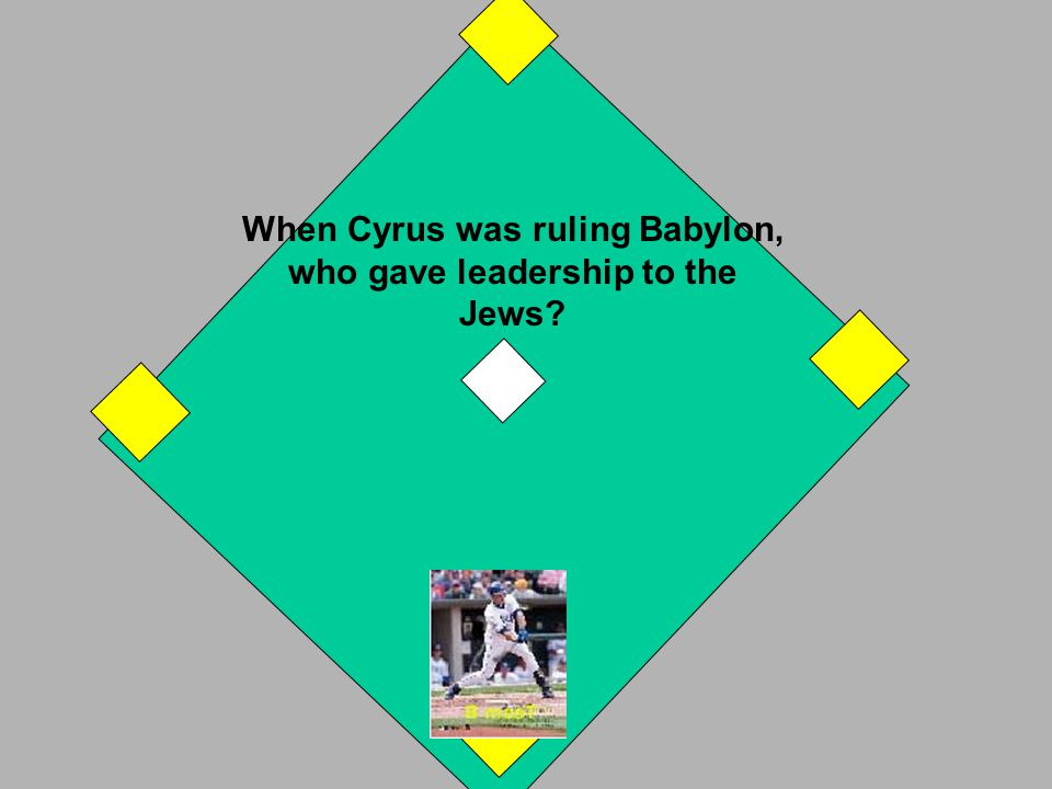 Cyrus allowed the Jews to return to Judah. If you answered correctly, you have a 2 base hit. Your runner on 2nd comes home. If you answered incorrectl