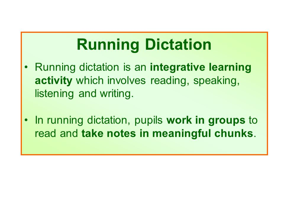 Running Dictation Running dictation is an integrative learning activity which involves reading, speaking, listening and writing.
