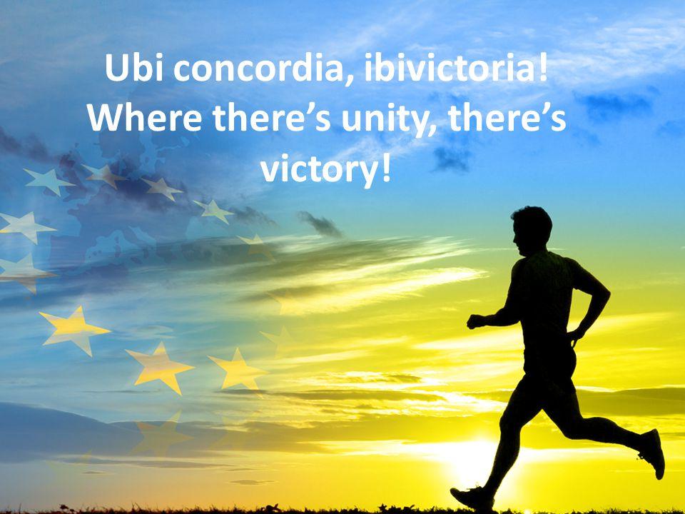 14 Ubi concordia, ibivictoria! Where there's unity, there's victory!