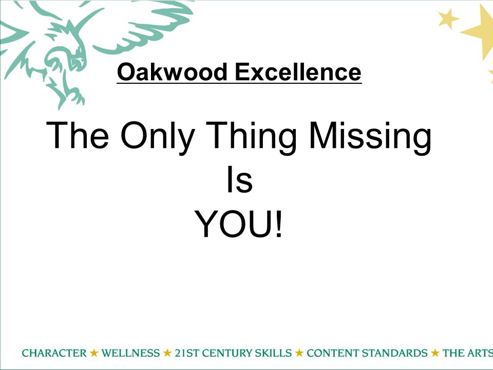 Oakwood Excellence The Only Thing Missing Is YOU!