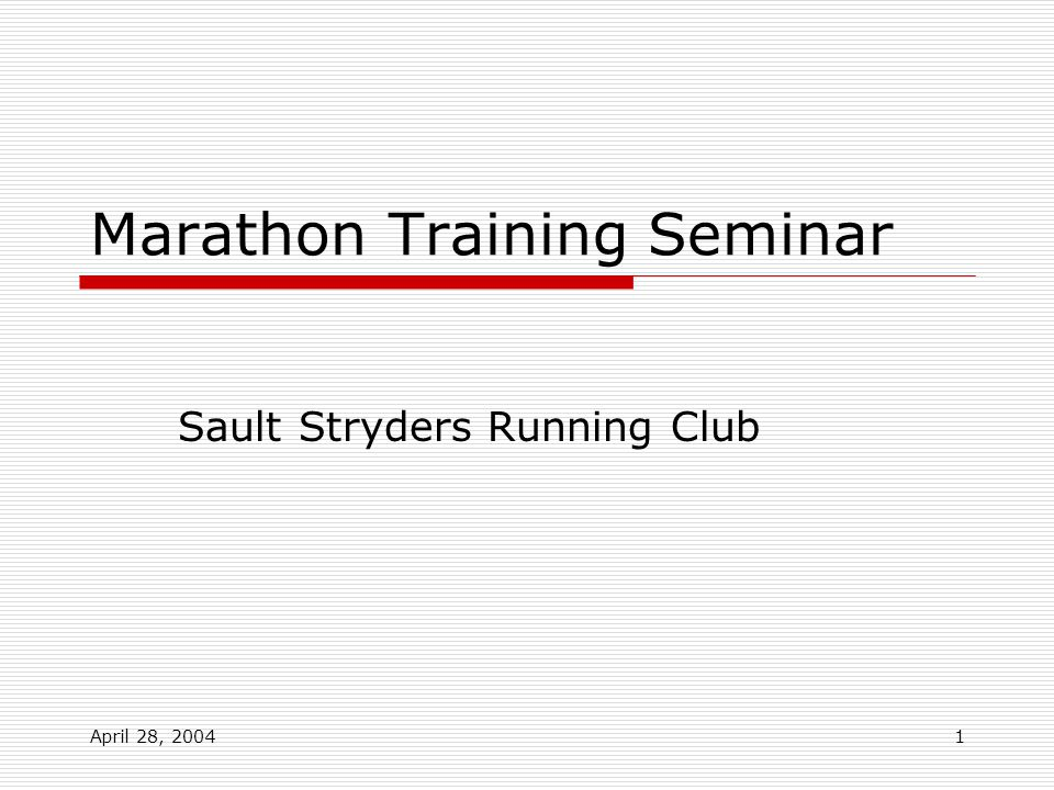April 28, 20041 Marathon Training Seminar Sault Stryders Running Club