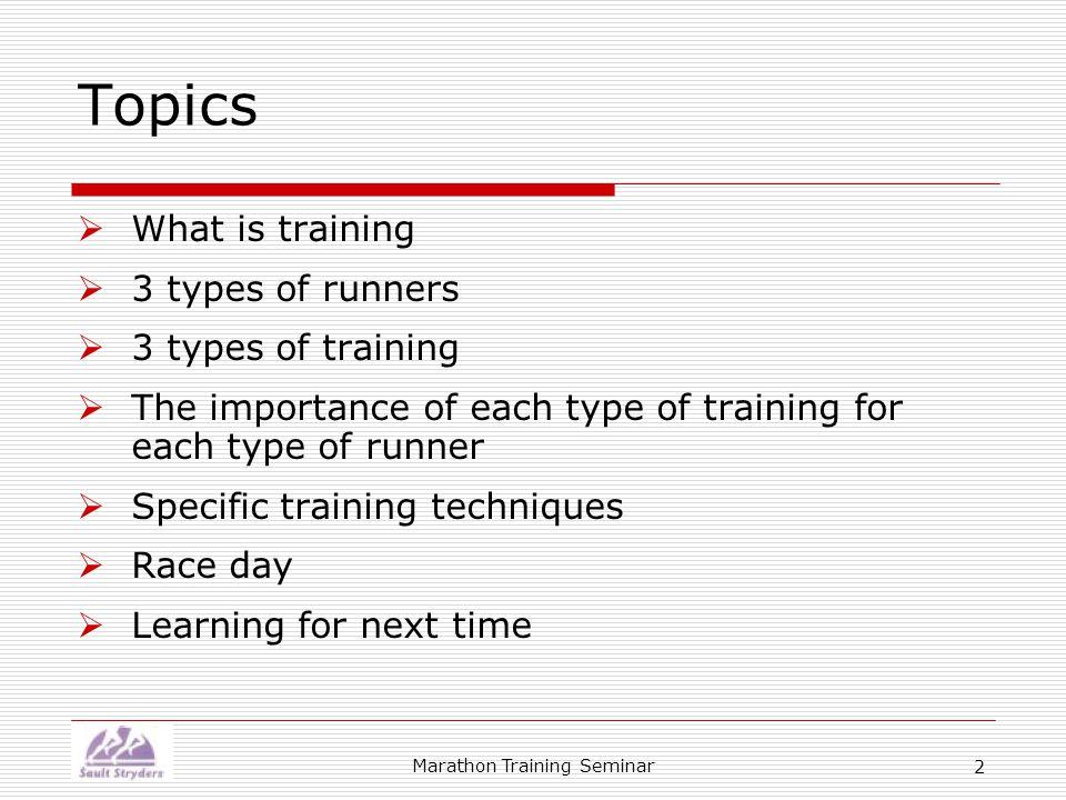 Marathon Training Seminar 23 3 aspects of training  Strength (endurance)  Speed  Mental