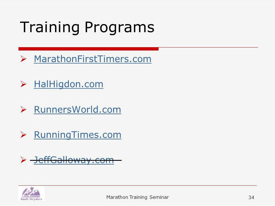 Marathon Training Seminar 34 Training Programs  MarathonFirstTimers.com MarathonFirstTimers.com  HalHigdon.com HalHigdon.com  RunnersWorld.com RunnersWorld.com  RunningTimes.com RunningTimes.com  JeffGalloway.com JeffGalloway.com