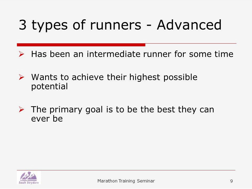Marathon Training Seminar 10 3 types of training  Strength (endurance)  Speed  Mental