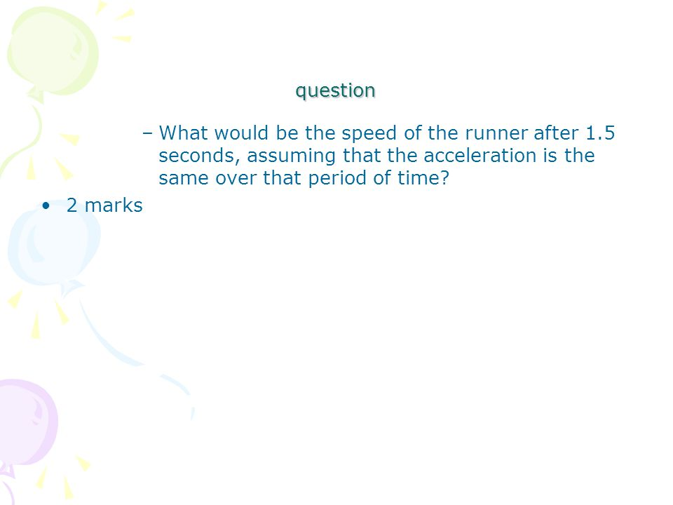 question –What would be the speed of the runner after 1.5 seconds, assuming that the acceleration is the same over that period of time.