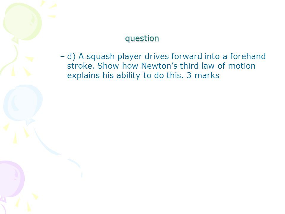 question –d) A squash player drives forward into a forehand stroke.