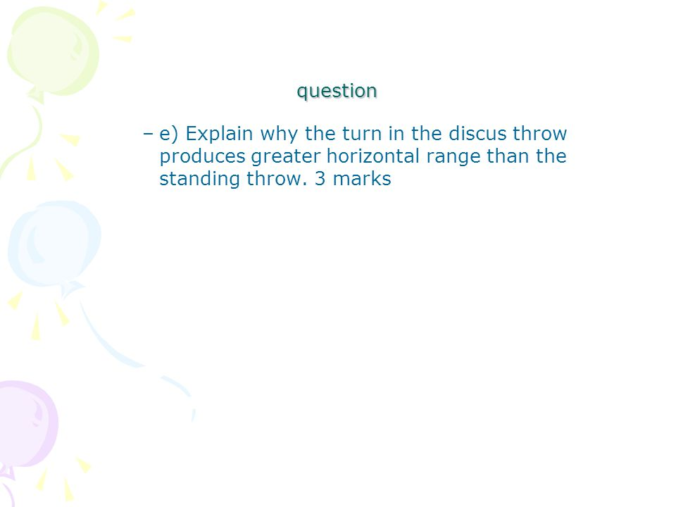 question –e) Explain why the turn in the discus throw produces greater horizontal range than the standing throw.