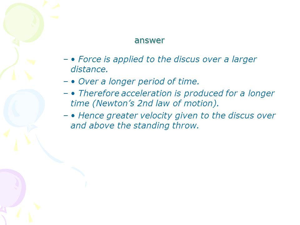 answer – Force is applied to the discus over a larger distance.