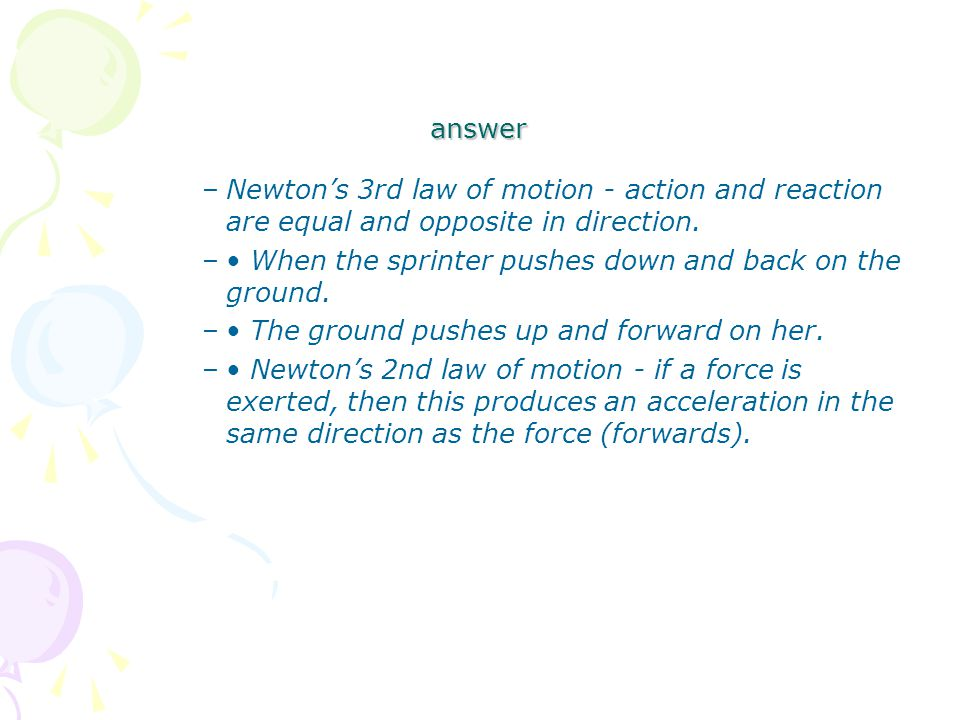 answer –Newton's 3rd law of motion - action and reaction are equal and opposite in direction.