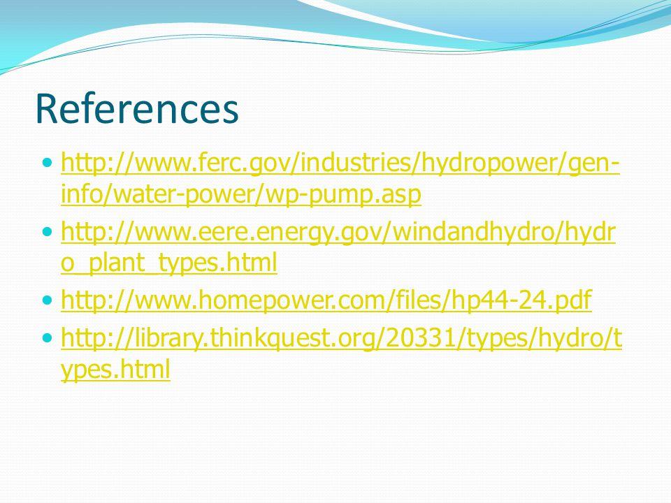 References http://www.ferc.gov/industries/hydropower/gen- info/water-power/wp-pump.asp http://www.ferc.gov/industries/hydropower/gen- info/water-power