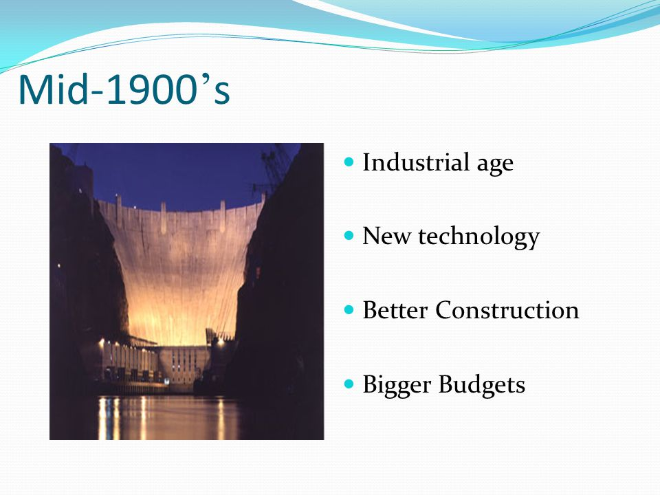 Mid-1900 ' s Industrial age New technology Better Construction Bigger Budgets