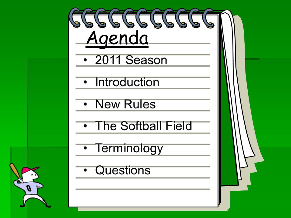 Agenda 2006 Season2006 Season Umpiring 101Umpiring 101 The Rules (& stuff)The Rules (& stuff) Umpiring TestUmpiring Test QuestionsQuestions Agenda 2011 Season2011 Season IntroductionIntroduction New RulesNew Rules The Softball FieldThe Softball Field TerminologyTerminology QuestionsQuestions
