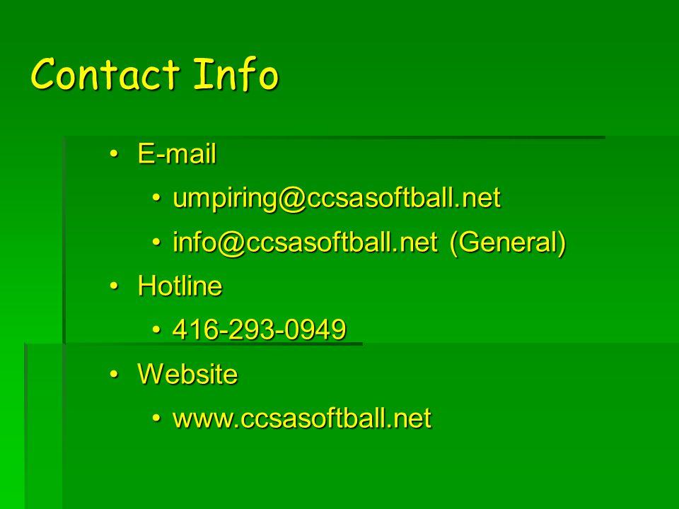 Contact Info E-mailE-mail umpiring@ccsasoftball.netumpiring@ccsasoftball.net info@ccsasoftball.net (General)info@ccsasoftball.net (General) HotlineHotline 416-293-0949416-293-0949 WebsiteWebsite www.ccsasoftball.netwww.ccsasoftball.net