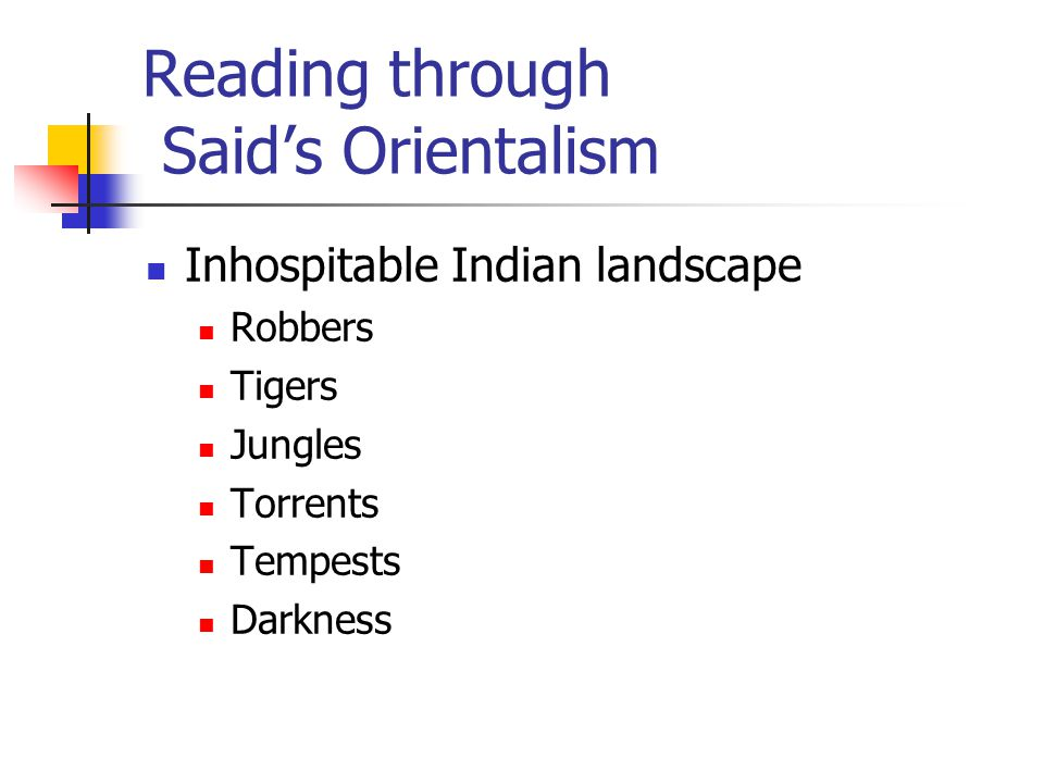 Reading through Said's Orientalism Inhospitable Indian landscape Robbers Tigers Jungles Torrents Tempests Darkness