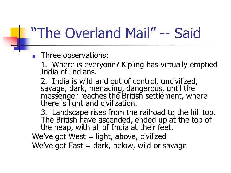 """""""The Overland Mail"""" -- Said Three observations: 1. Where is everyone? Kipling has virtually emptied India of Indians. 2. India is wild and out of cont"""