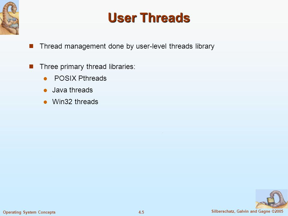 4.16 Silberschatz, Galvin and Gagne ©2005 Operating System Concepts Threading Issues Semantics of fork() and exec() system calls Thread cancellation Signal handling Thread pools Thread specific data Scheduler activations