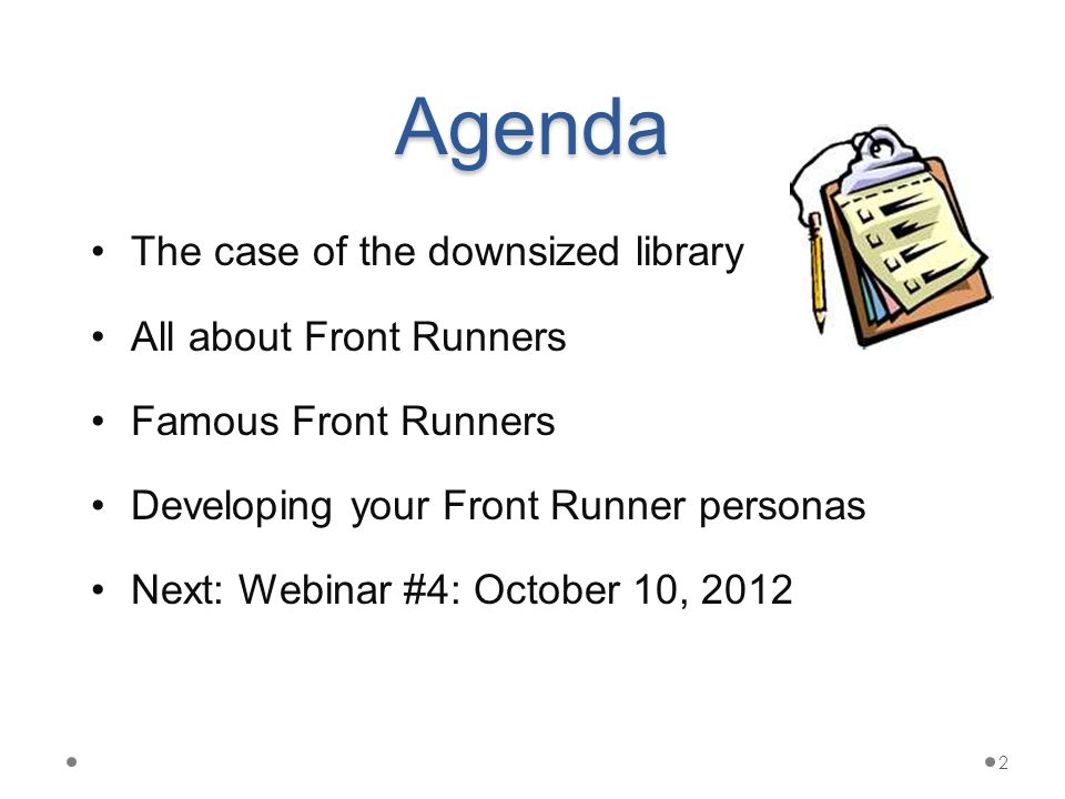 Agenda The case of the downsized library All about Front Runners Famous Front Runners Developing your Front Runner personas Next: Webinar #4: October 10, 2012 2