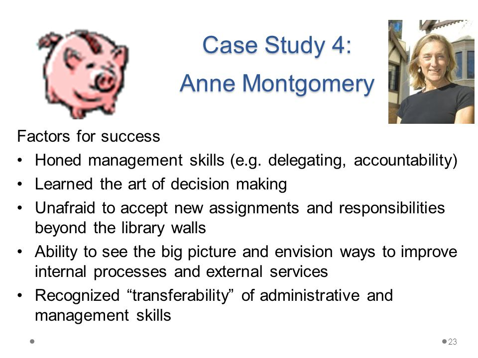 Case Study 4: Anne Montgomery Factors for success Honed management skills (e.g.