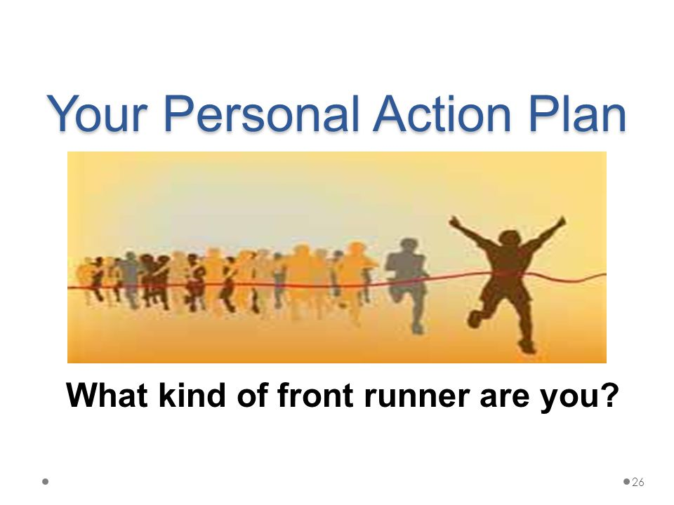 Your Personal Action Plan What kind of front runner are you 26