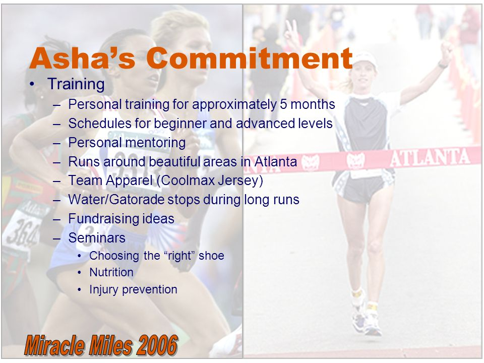 Asha's Commitment Training –Personal training for approximately 5 months –Schedules for beginner and advanced levels –Personal mentoring –Runs around