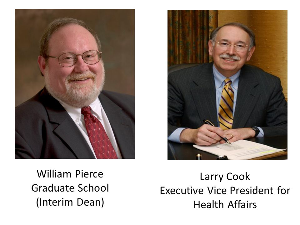 William Pierce Graduate School (Interim Dean) Larry Cook Executive Vice President for Health Affairs