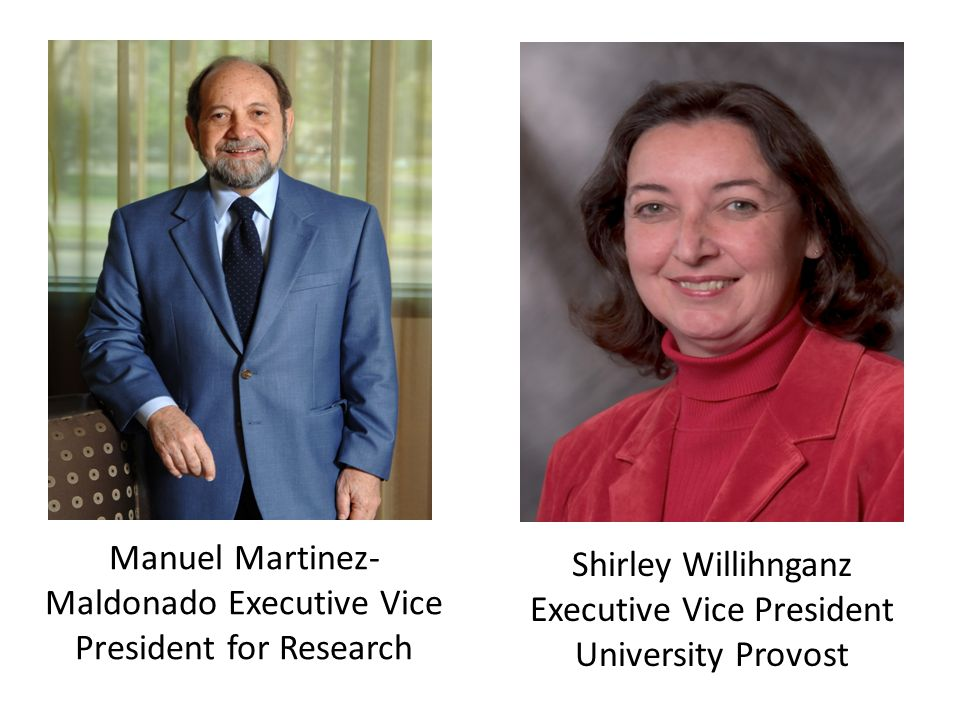 Manuel Martinez- Maldonado Executive Vice President for Research Shirley Willihnganz Executive Vice President University Provost