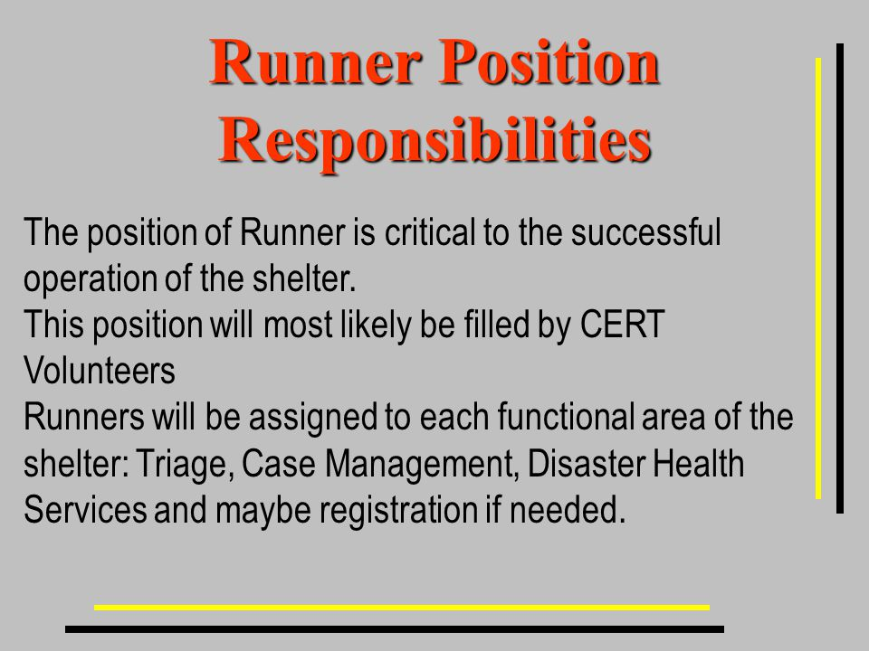 Runner Position Responsibilities The position of Runner is critical to the successful operation of the shelter.