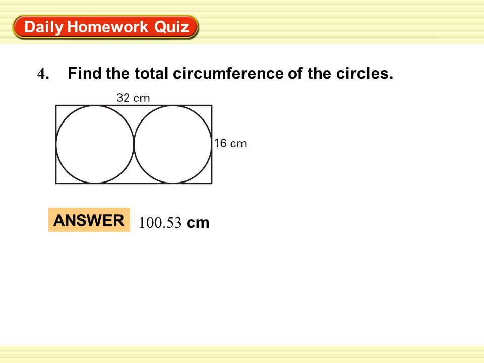 Warm-Up Exercises Daily Homework Quiz 4. Find the total circumference of the circles.
