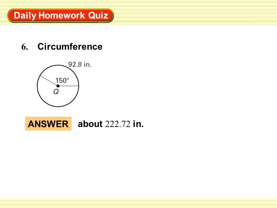 Warm-Up Exercises Daily Homework Quiz 6. Circumference ANSWER about 222.72 in.