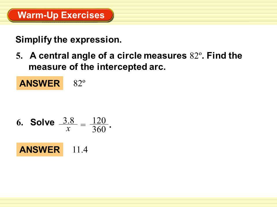 Warm-Up Exercises Simplify the expression. 5. A central angle of a circle measures 82º.