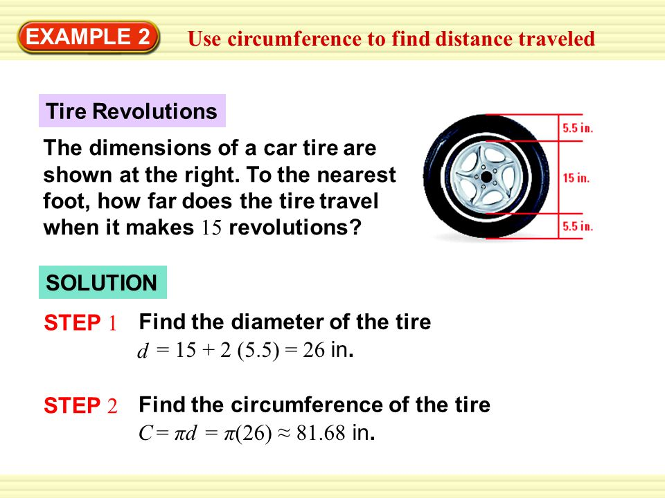 Warm-Up Exercises EXAMPLE 2 Use circumference to find distance traveled The dimensions of a car tire are shown at the right.