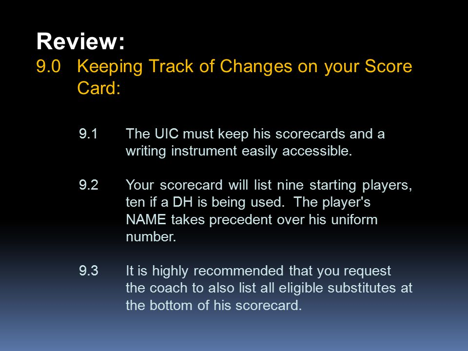 Review: 9.0Keeping Track of Changes on your Score Card: 9.1The UIC must keep his scorecards and a writing instrument easily accessible. 9.2Your scorec