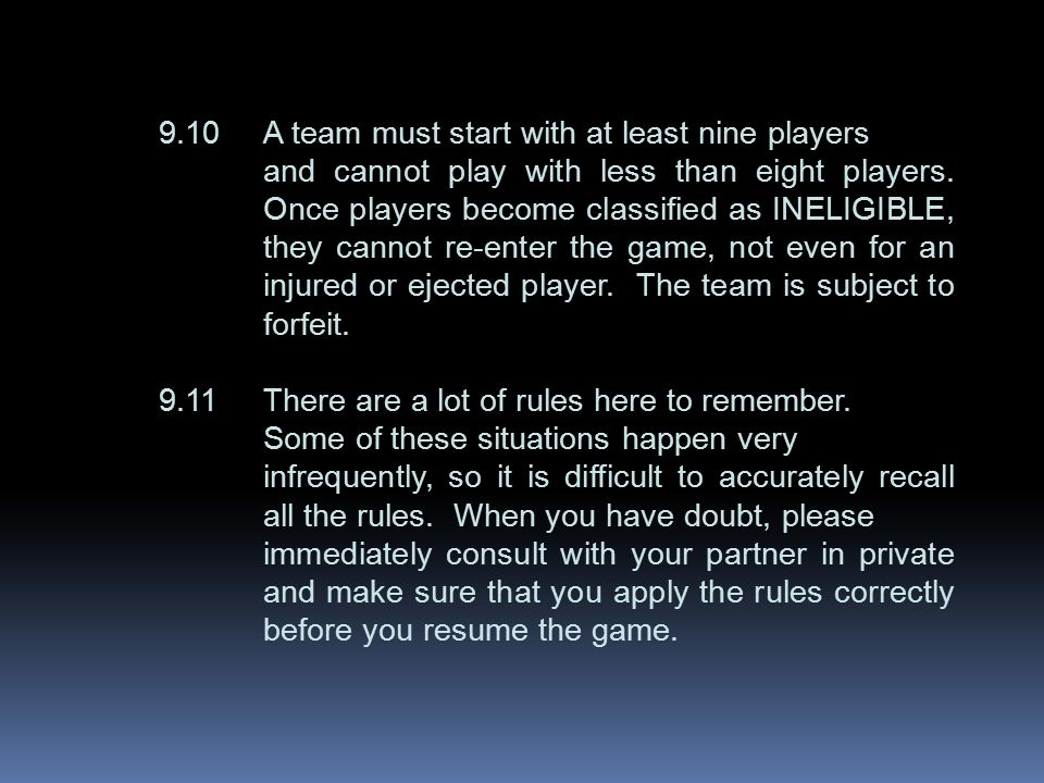 9.10A team must start with at least nine players and cannot play with less than eight players.