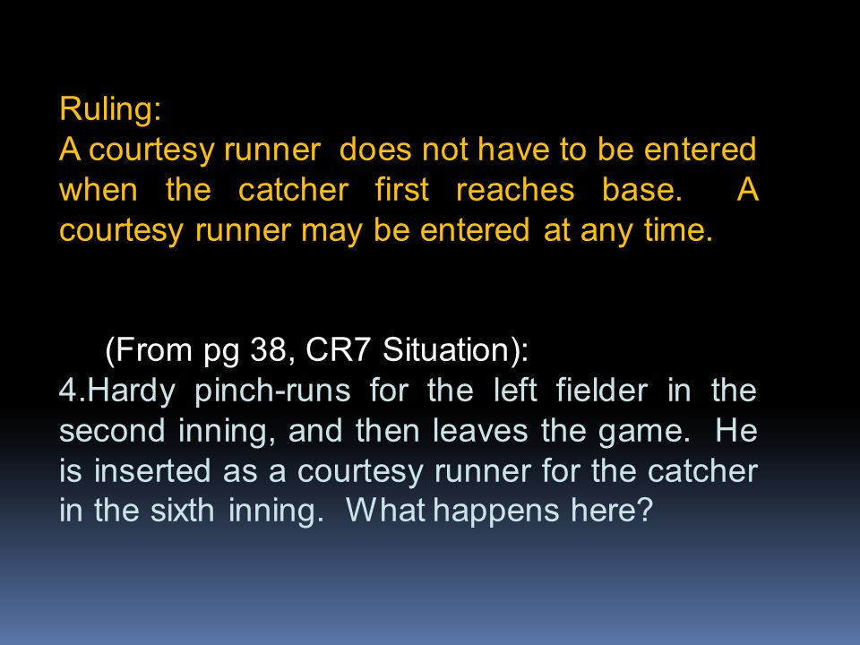Ruling: A courtesy runner does not have to be entered when the catcher first reaches base.