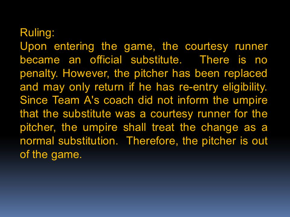 Ruling: Upon entering the game, the courtesy runner became an official substitute. There is no penalty. However, the pitcher has been replaced and may