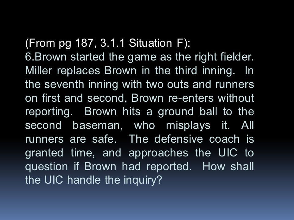 (From pg 187, 3.1.1 Situation F): 6.Brown started the game as the right fielder.