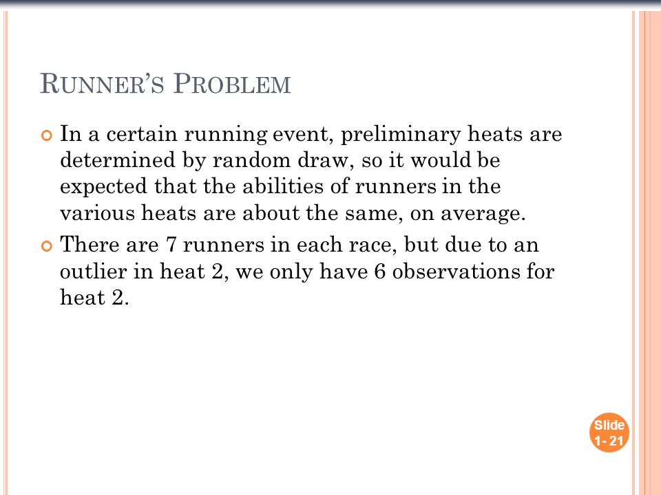 R UNNER ' S P ROBLEM In a certain running event, preliminary heats are determined by random draw, so it would be expected that the abilities of runner