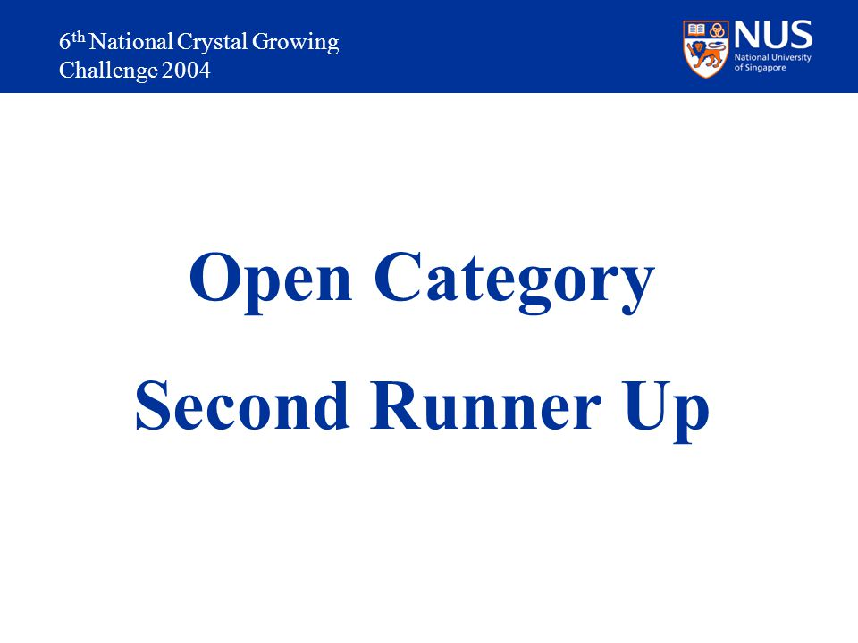 6 th National Crystal Growing Challenge 2004 Open Category Second Runner Up