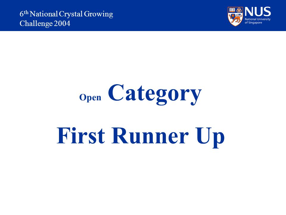 6 th National Crystal Growing Challenge 2004 Open Category First Runner Up