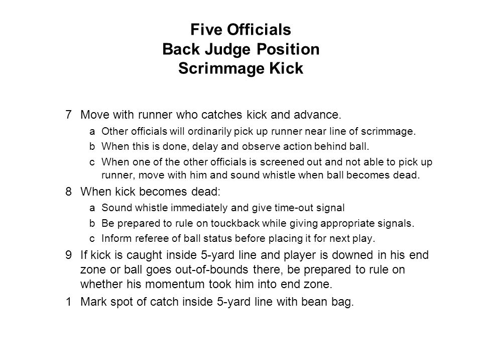 Five Officials Back Judge Position Scrimmage Kick 7Move with runner who catches kick and advance.