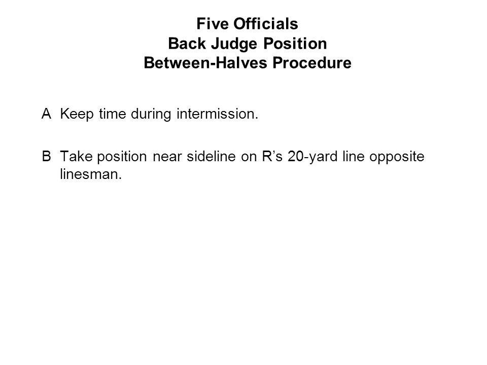 Five Officials Back Judge Position Between-Halves Procedure AKeep time during intermission.