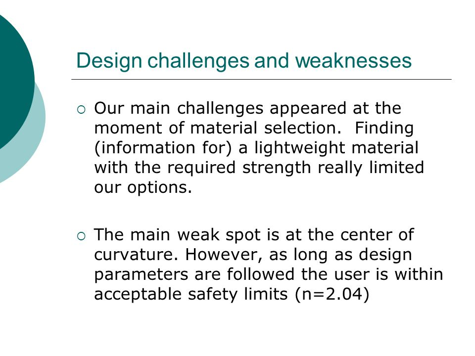 Design challenges and weaknesses  Our main challenges appeared at the moment of material selection.
