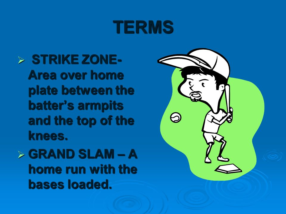TERMS CONTINUED  HOME RUN – Batter hits the ball and gets home safely.